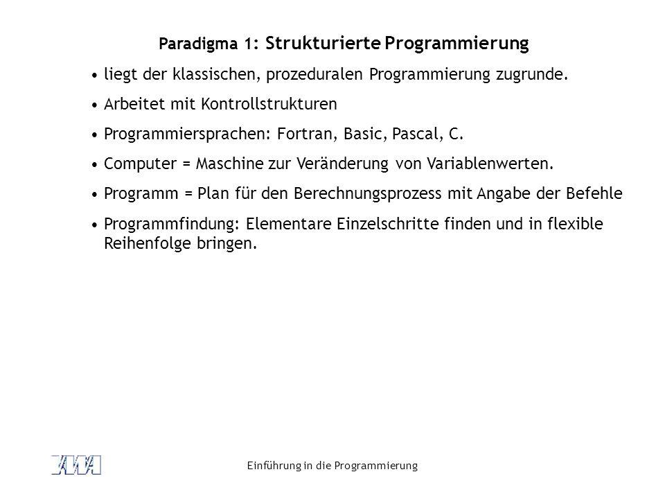 Einführung in die Programmierung Paradigma 1 : Strukturierte Programmierung liegt der klassischen, prozeduralen Programmierung zugrunde. Arbeitet mit