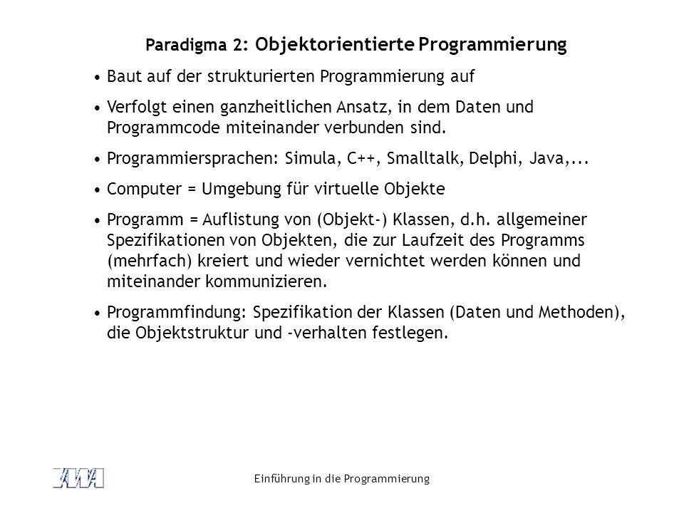 Einführung in die Programmierung Paradigma 2 : Objektorientierte Programmierung Baut auf der strukturierten Programmierung auf Verfolgt einen ganzheit
