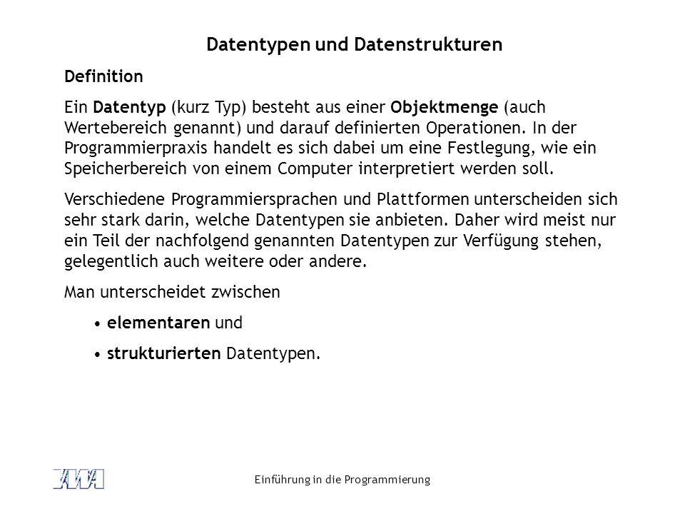 Einführung in die Programmierung Datentypen und Datenstrukturen Definition Ein Datentyp (kurz Typ) besteht aus einer Objektmenge (auch Wertebereich ge