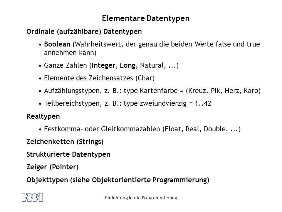Einführung in die Programmierung Elementare Datentypen Ordinale (aufzählbare) Datentypen Boolean (Wahrheitswert, der genau die beiden Werte false und