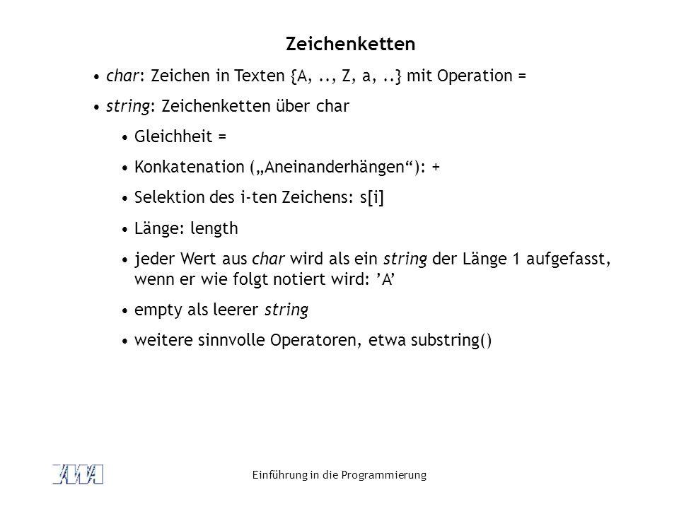 Einführung in die Programmierung Zeichenketten char: Zeichen in Texten {A,.., Z, a,..} mit Operation = string: Zeichenketten über char Gleichheit = Ko