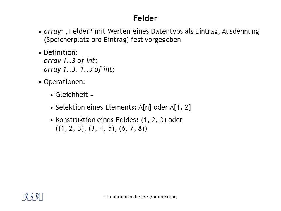 """Einführung in die Programmierung Felder array: """"Felder"""" mit Werten eines Datentyps als Eintrag, Ausdehnung (Speicherplatz pro Eintrag) fest vorgegeben"""