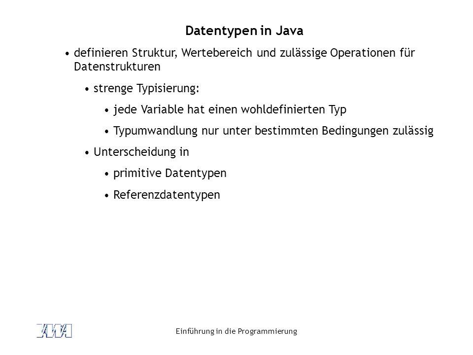 Einführung in die Programmierung Datentypen in Java definieren Struktur, Wertebereich und zulässige Operationen für Datenstrukturen strenge Typisierun