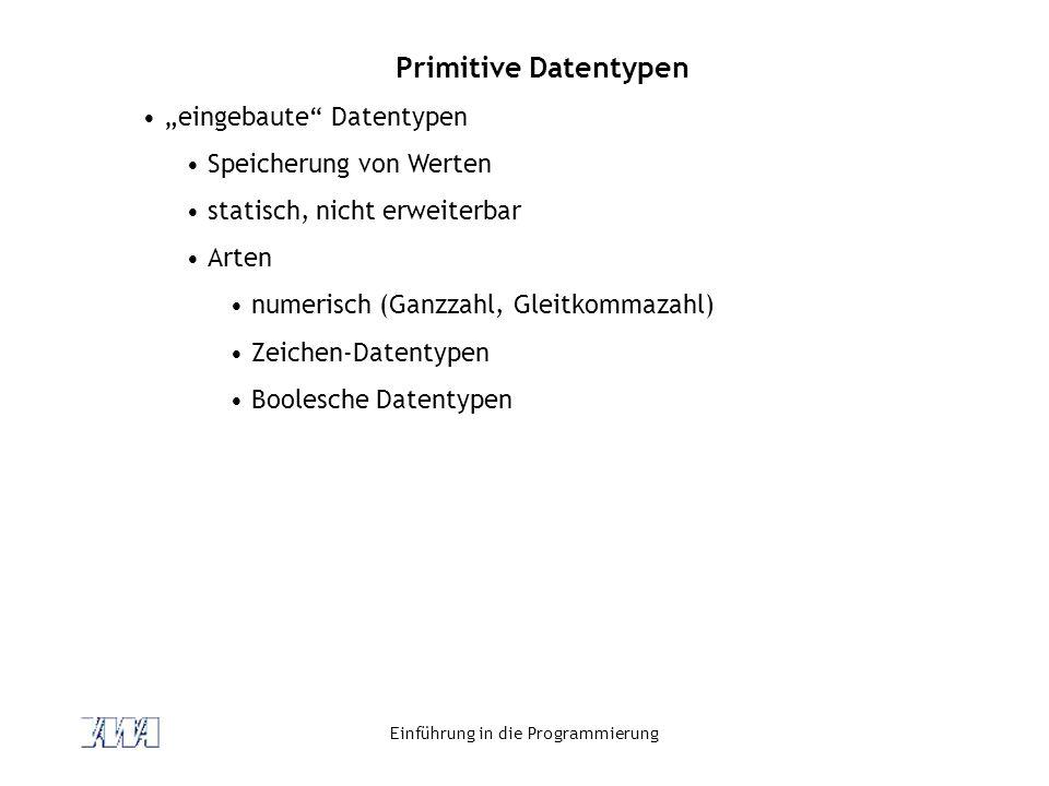 """Einführung in die Programmierung Primitive Datentypen """"eingebaute"""" Datentypen Speicherung von Werten statisch, nicht erweiterbar Arten numerisch (Ganz"""