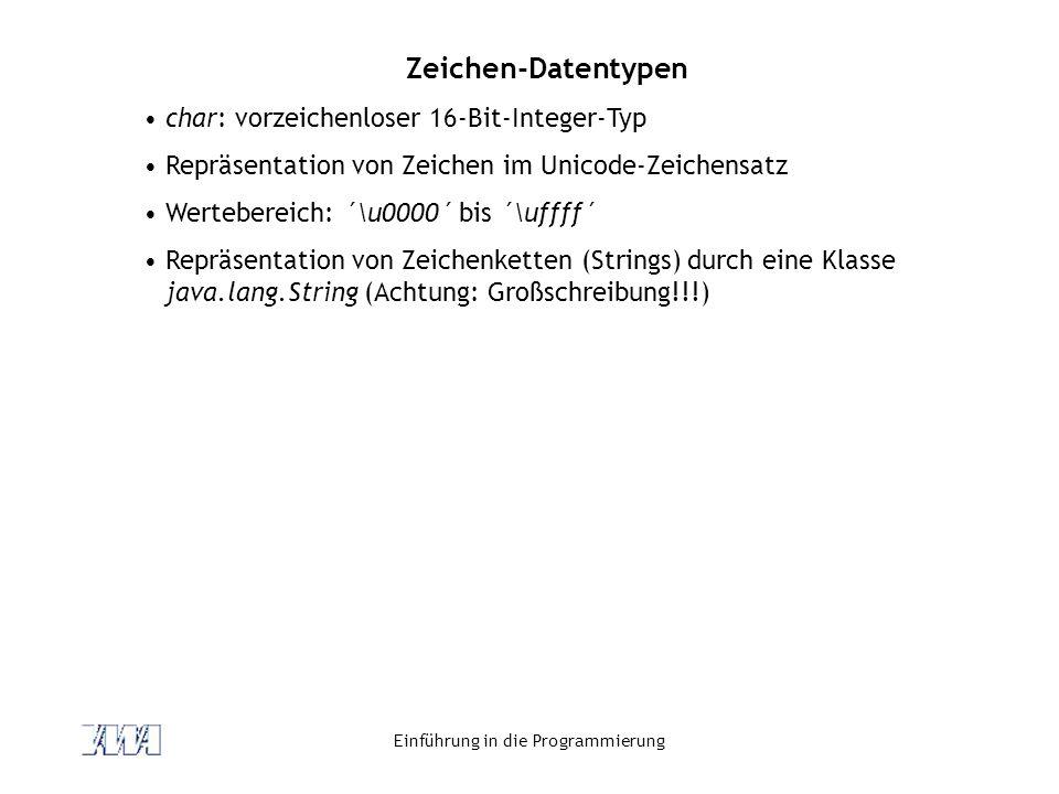 Einführung in die Programmierung Zeichen-Datentypen char: vorzeichenloser 16-Bit-Integer-Typ Repräsentation von Zeichen im Unicode-Zeichensatz Wertebe