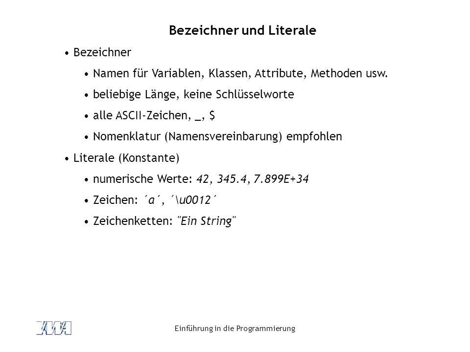 Einführung in die Programmierung Bezeichner und Literale Bezeichner Namen für Variablen, Klassen, Attribute, Methoden usw. beliebige Länge, keine Schl
