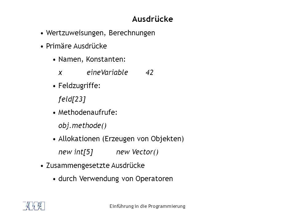 Einführung in die Programmierung Ausdrücke Wertzuweisungen, Berechnungen Primäre Ausdrücke Namen, Konstanten: xeineVariable42 Feldzugriffe: feld[23] M