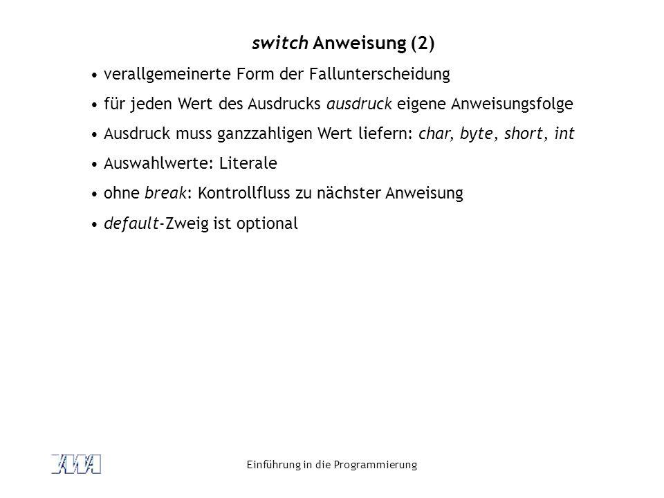 Einführung in die Programmierung switch Anweisung (2) verallgemeinerte Form der Fallunterscheidung für jeden Wert des Ausdrucks ausdruck eigene Anweis