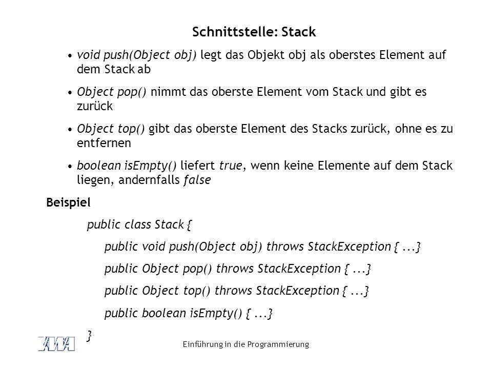 Einführung in die Programmierung Schnittstelle: Stack void push(Object obj) legt das Objekt obj als oberstes Element auf dem Stack ab Object pop() nim