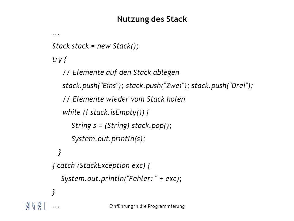 Einführung in die Programmierung Nutzung des Stack... Stack stack = new Stack(); try { // Elemente auf den Stack ablegen stack.push(