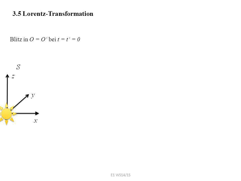 3.5 Lorentz-Transformation O Blitz in O = O' bei t = t' = 0 E1 WS14/15