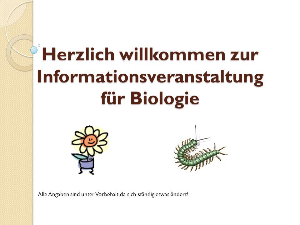 Herzlich willkommen zur Informationsveranstaltung für Biologie Alle Angaben sind unter Vorbehalt, da sich ständig etwas ändert!