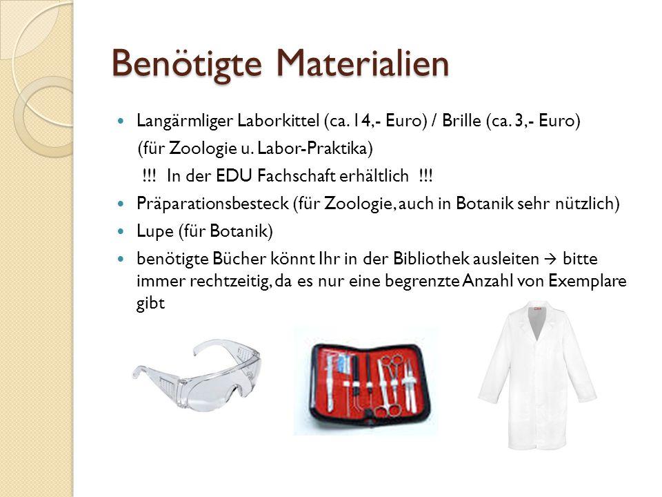 Benötigte Materialien Langärmliger Laborkittel (ca. 14,- Euro) / Brille (ca. 3,- Euro) (für Zoologie u. Labor-Praktika) !!! In der EDU Fachschaft erhä