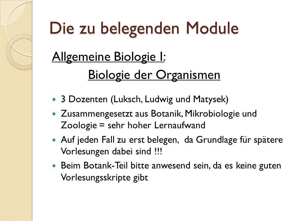Die zu belegenden Module Allgemeine Biologie I: Biologie der Organismen 3 Dozenten (Luksch, Ludwig und Matysek) Zusammengesetzt aus Botanik, Mikrobiol