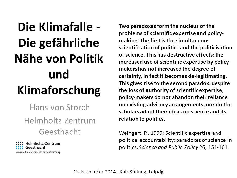 Die Klimafalle - Die gefährliche Nähe von Politik und Klimaforschung Hans von Storch Helmholtz Zentrum Geesthacht 13. November 2014 - Külz Stiftung, L