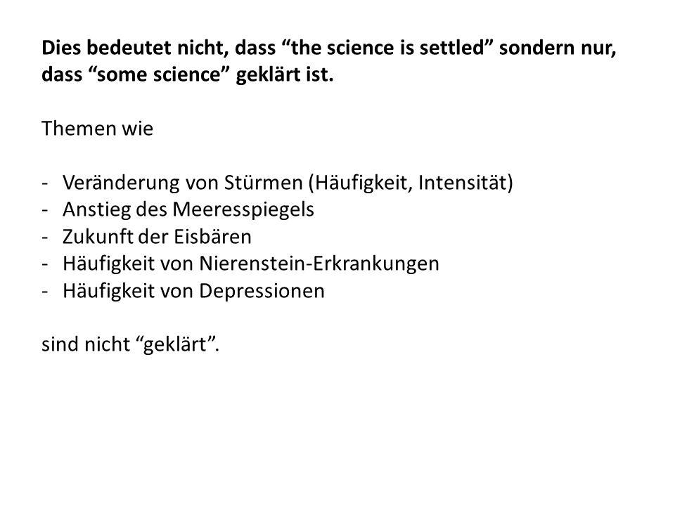 """Dies bedeutet nicht, dass """"the science is settled"""" sondern nur, dass """"some science"""" geklärt ist. Themen wie -Veränderung von Stürmen (Häufigkeit, Inte"""