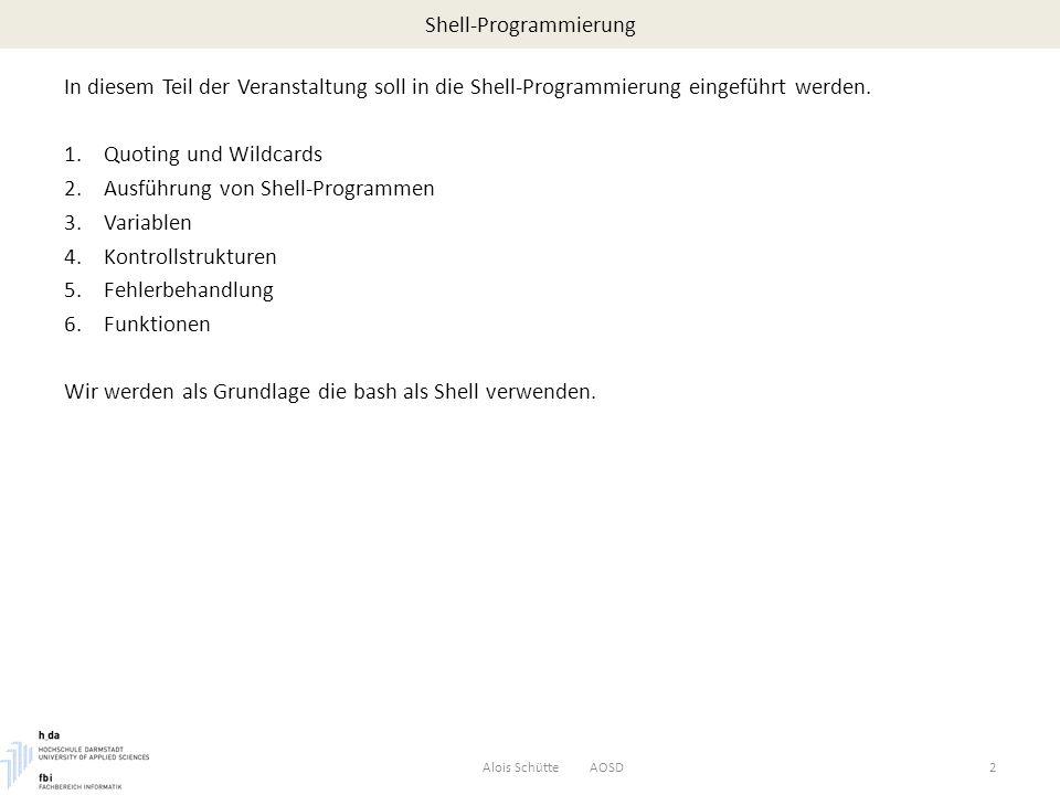 Shell-Programmierung: Kontrollstrukturen – Entscheidungen Alois Schütte AOSD23 Ein if-Kommando bewirkt, dass die then-Kommandosequenz nur ausgeführt wir, wenn das letzte Kommando der if-Liste erfolgreich abgeschlossen wurde; ansonsten wird die else- Kommandosequenz ausgeführt.