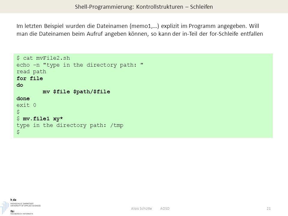 Shell-Programmierung: Kontrollstrukturen – Schleifen Alois Schütte AOSD21 Im letzten Beispiel wurden die Dateinamen (memo1,…) explizit im Programm angegeben.