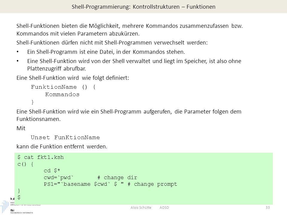 Shell-Programmierung: Kontrollstrukturen – Funktionen Alois Schütte AOSD33 Shell-Funktionen bieten die Möglichkeit, mehrere Kommandos zusammenzufassen bzw.