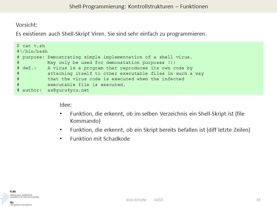 Shell-Programmierung: Kontrollstrukturen – Funktionen Alois Schütte AOSD36 Vorsicht: Es existieren auch Shell-Skript Viren.