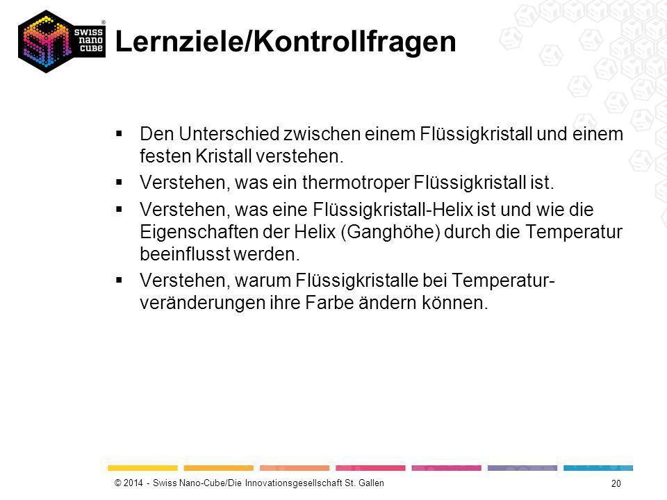 © 2014 - Swiss Nano-Cube/Die Innovationsgesellschaft St. Gallen Lernziele/Kontrollfragen  Den Unterschied zwischen einem Flüssigkristall und einem fe