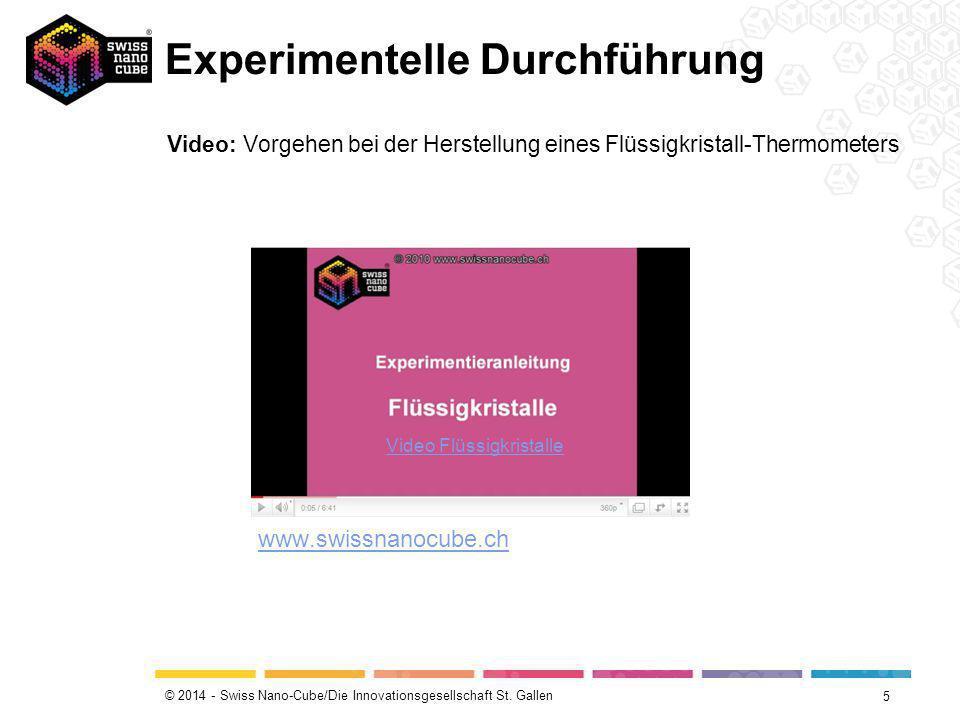 © 2014 - Swiss Nano-Cube/Die Innovationsgesellschaft St. Gallen Experimentelle Durchführung 5 Video Flüssigkristalle Video: Vorgehen bei der Herstellu