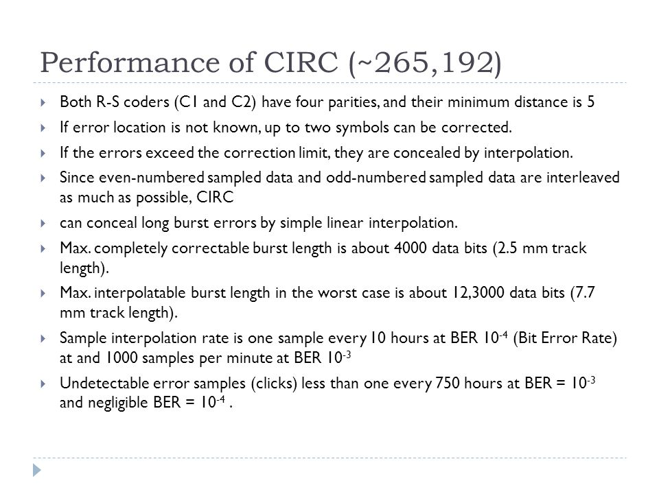 Performance of CIRC (~265,192)  Both R-S coders (C1 and C2) have four parities, and their minimum distance is 5  If error location is not known, up