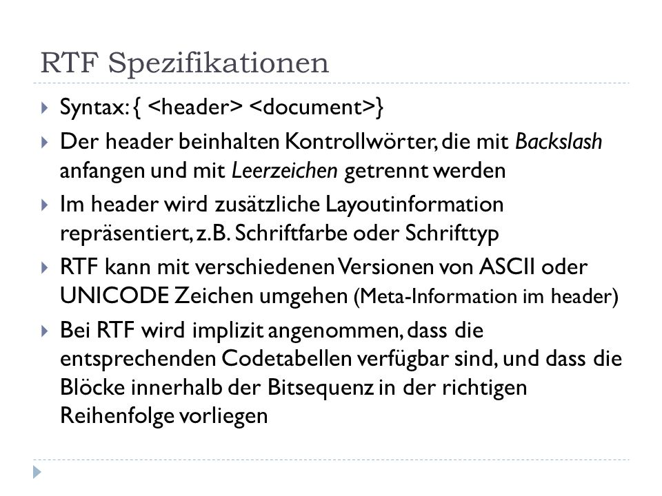 RTF Spezifikationen  Syntax: { }  Der header beinhalten Kontrollwörter, die mit Backslash anfangen und mit Leerzeichen getrennt werden  Im header w