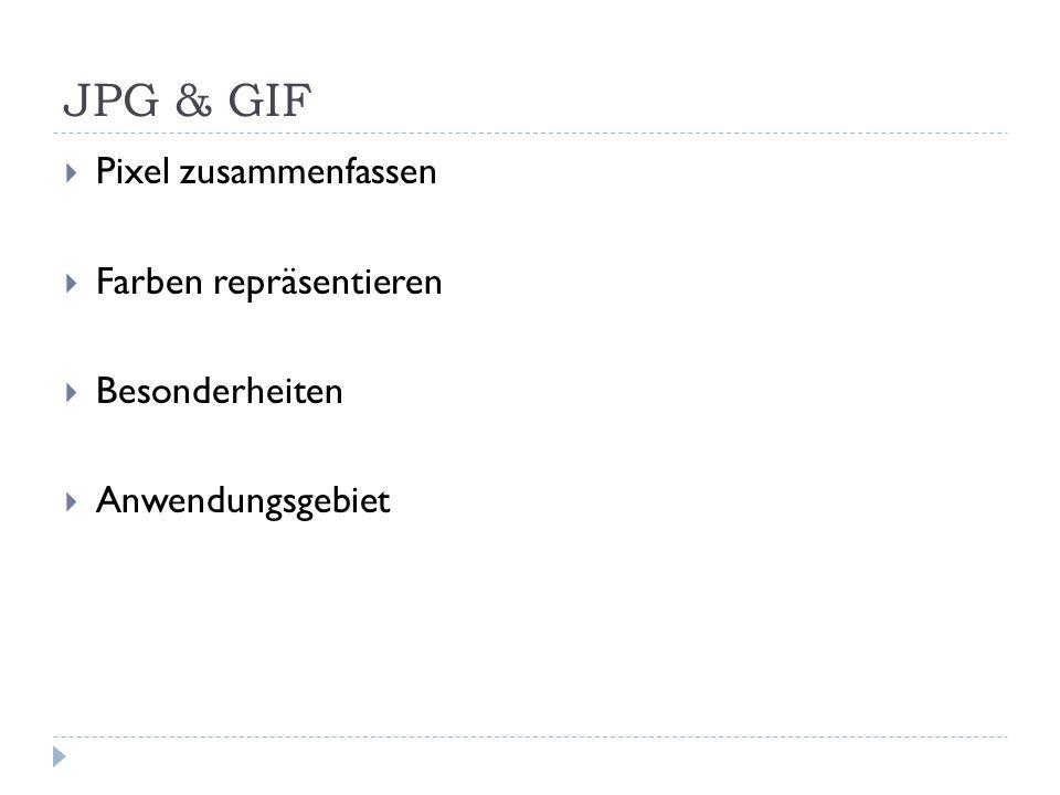 JPG & GIF  Pixel zusammenfassen  Farben repräsentieren  Besonderheiten  Anwendungsgebiet