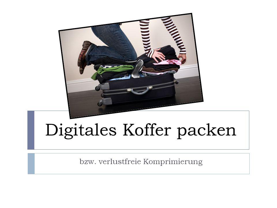 Digitales Koffer packen bzw. verlustfreie Komprimierung