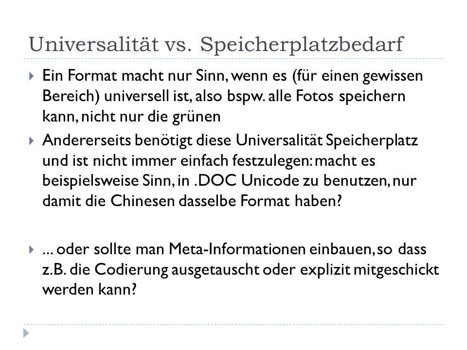 Universalität vs. Speicherplatzbedarf  Ein Format macht nur Sinn, wenn es (für einen gewissen Bereich) universell ist, also bspw. alle Fotos speicher
