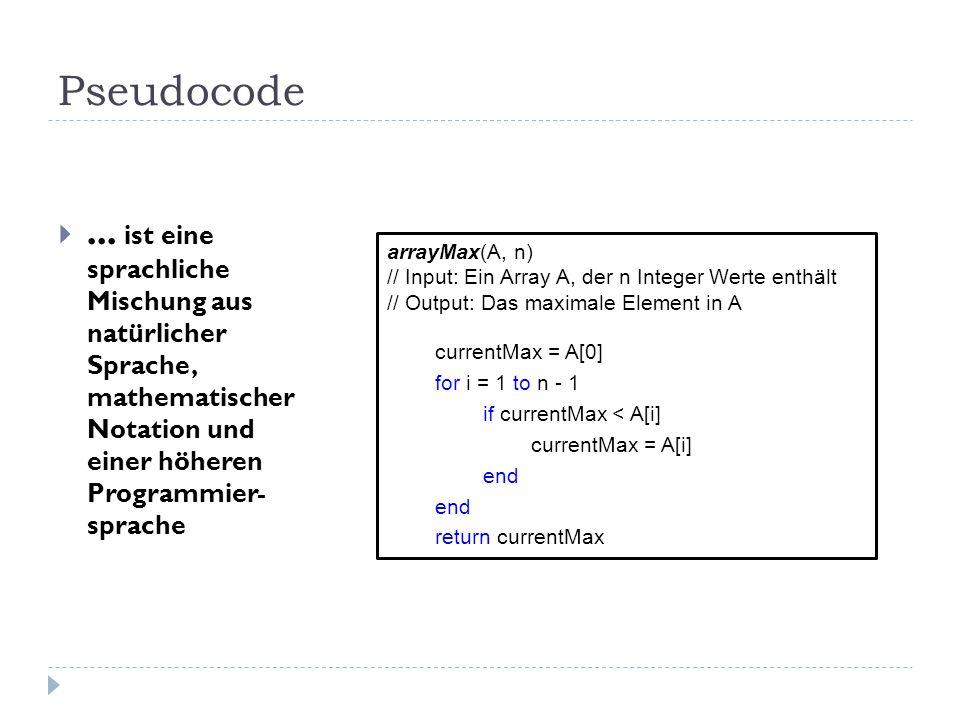 Pseudocode ... ist eine sprachliche Mischung aus natürlicher Sprache, mathematischer Notation und einer höheren Programmier- sprache arrayMax(A, n) /