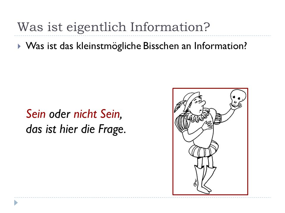 Was ist eigentlich Information.  Was ist das kleinstmögliche Bisschen an Information.