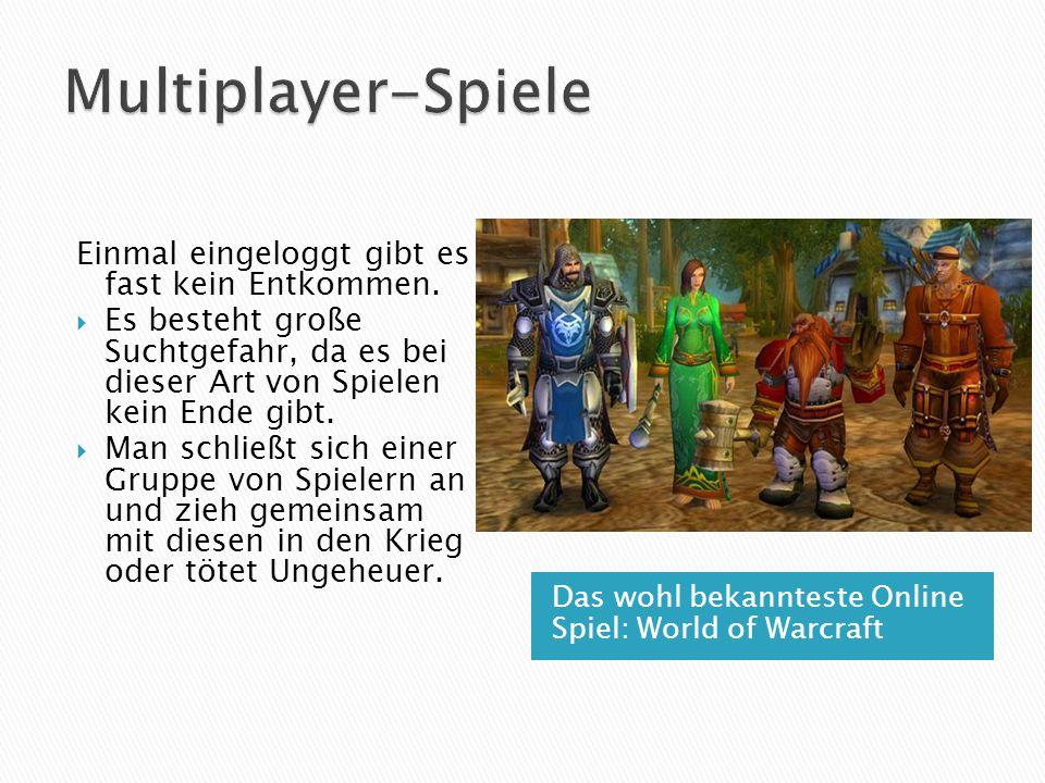 Das wohl bekannteste Online Spiel: World of Warcraft Einmal eingeloggt gibt es fast kein Entkommen.