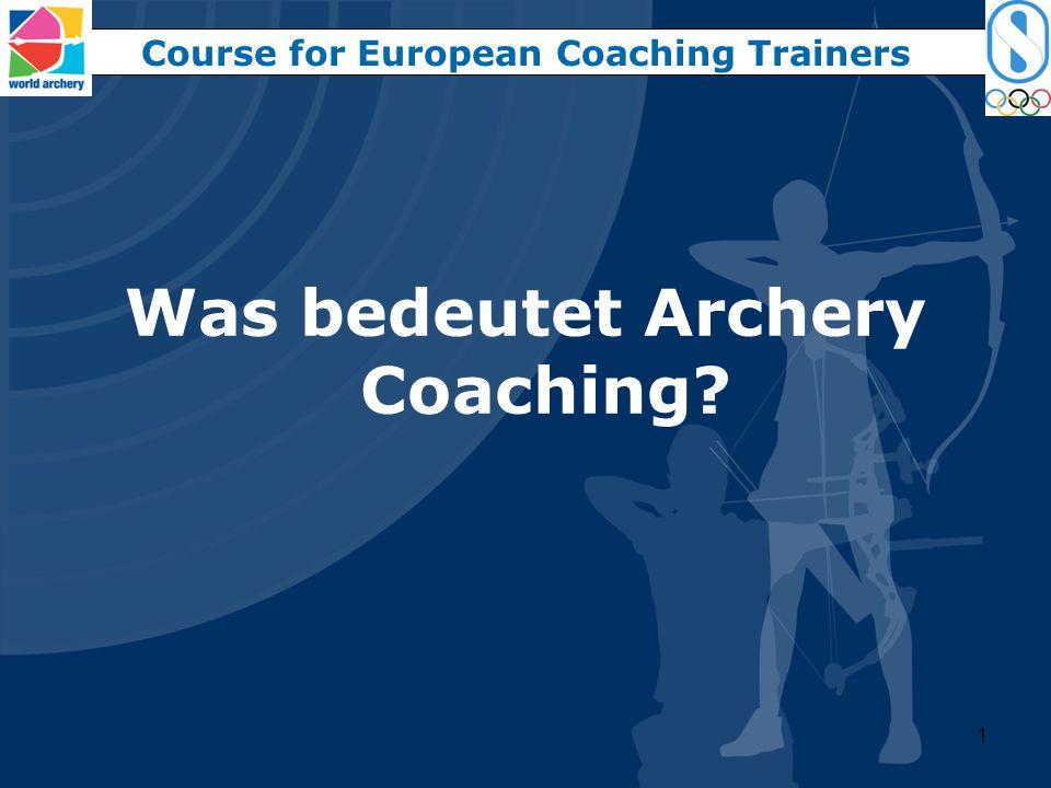 1 Was bedeutet Archery Coaching? Course for European Coaching Trainers