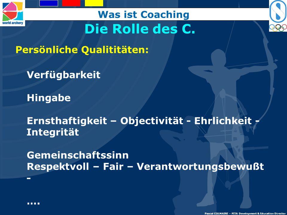 TTrainingsbeginn FFortführen der Ausbildung EErfahrungen SSelbst –Beurteilung und -bewertung Die Rolle des C. Was ist coaching? Pascal COLMAIR