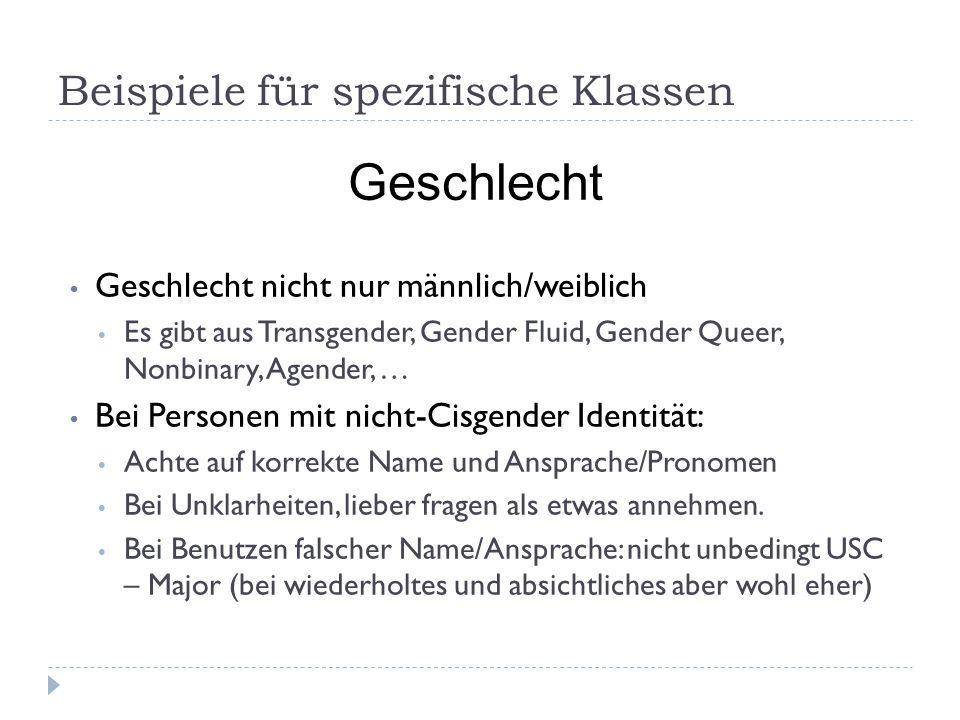 Beispiele für spezifische Klassen Geschlecht nicht nur männlich/weiblich Es gibt aus Transgender, Gender Fluid, Gender Queer, Nonbinary, Agender, … Be