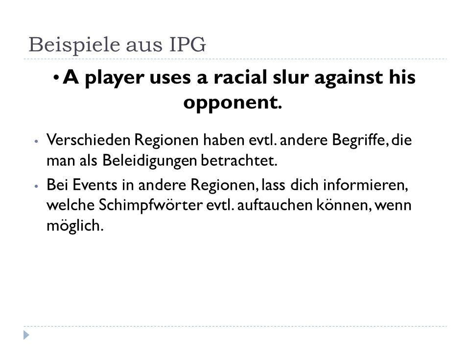 Beispiele aus IPG Verschieden Regionen haben evtl. andere Begriffe, die man als Beleidigungen betrachtet. Bei Events in andere Regionen, lass dich inf