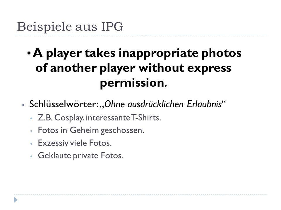 """Beispiele aus IPG Schlüsselwörter: """"Ohne ausdrücklichen Erlaubnis"""" Z.B. Cosplay, interessante T-Shirts. Fotos in Geheim geschossen. Exzessiv viele Fot"""