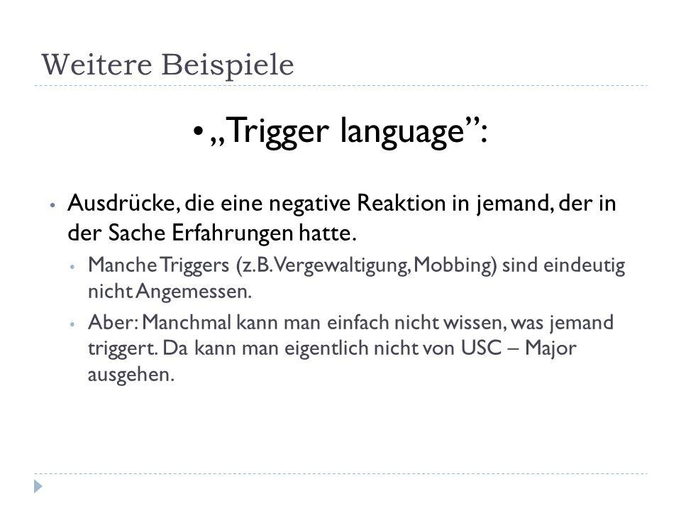 Weitere Beispiele Ausdrücke, die eine negative Reaktion in jemand, der in der Sache Erfahrungen hatte. Manche Triggers (z.B. Vergewaltigung, Mobbing)