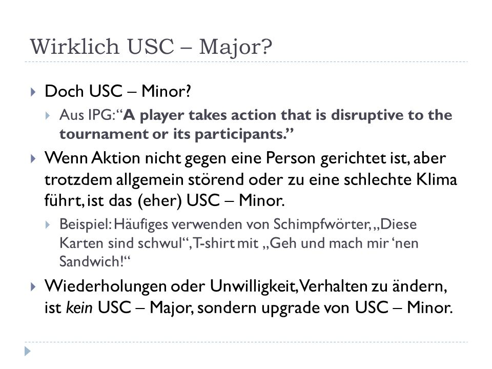 """Wirklich USC – Major?  Doch USC – Minor?  Aus IPG: """"A player takes action that is disruptive to the tournament or its participants.""""  Wenn Aktion n"""