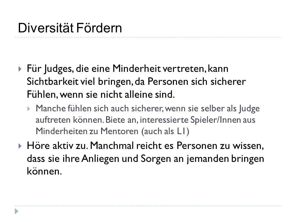 Diversität Fördern  Für Judges, die eine Minderheit vertreten, kann Sichtbarkeit viel bringen, da Personen sich sicherer Fühlen, wenn sie nicht allei