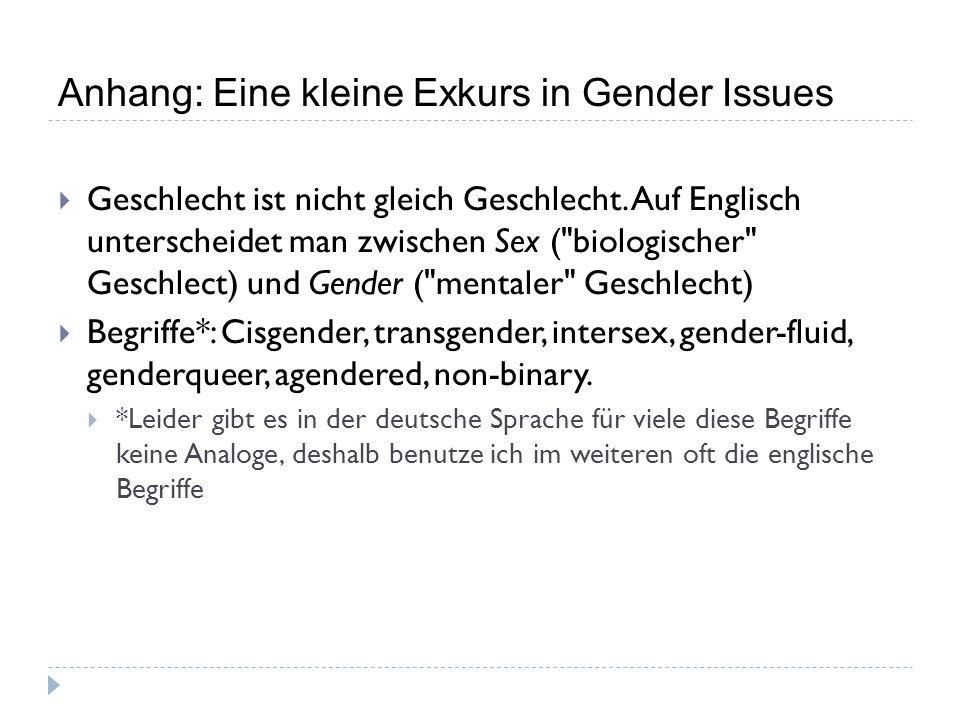 Anhang: Eine kleine Exkurs in Gender Issues  Geschlecht ist nicht gleich Geschlecht. Auf Englisch unterscheidet man zwischen Sex (