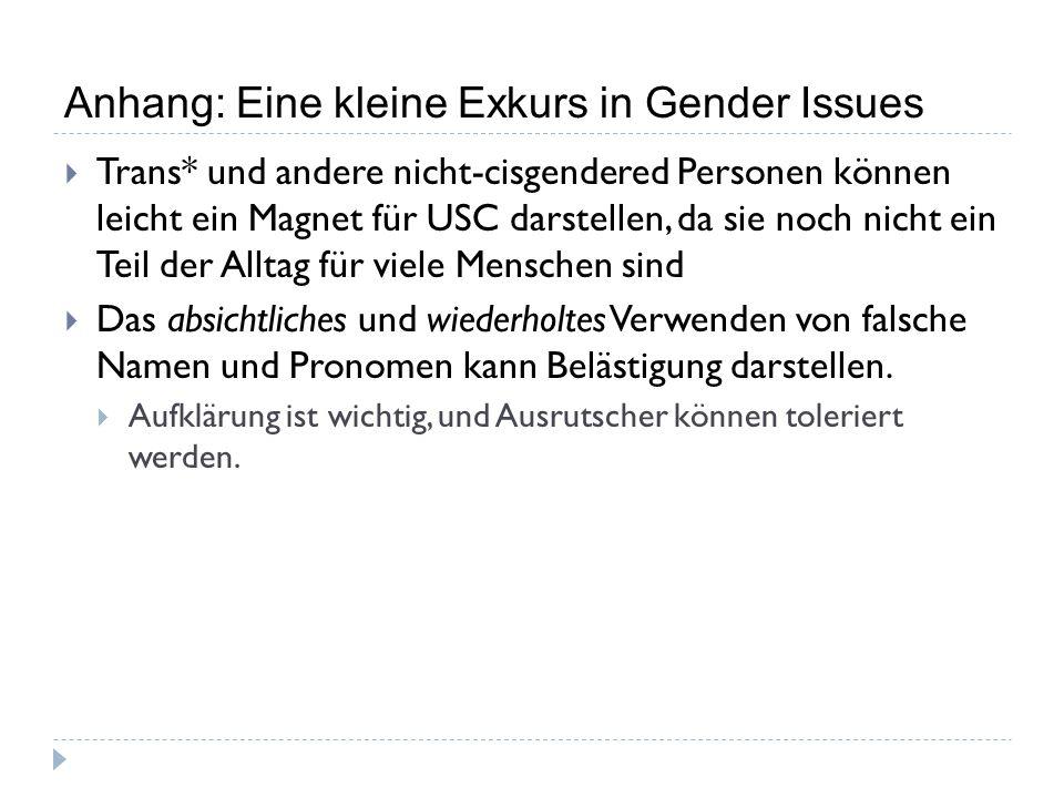 Anhang: Eine kleine Exkurs in Gender Issues  Trans* und andere nicht-cisgendered Personen können leicht ein Magnet für USC darstellen, da sie noch ni