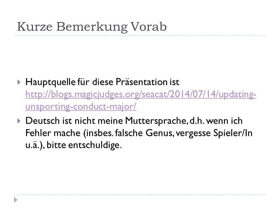 Kurze Bemerkung Vorab  Hauptquelle für diese Präsentation ist http://blogs.magicjudges.org/seacat/2014/07/14/updating- unsporting-conduct-major/ http