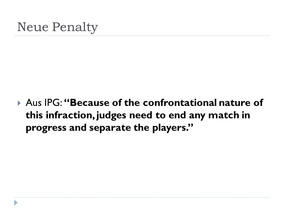 """Neue Penalty  Aus IPG: """"Because of the confrontational nature of this infraction, judges need to end any match in progress and separate the players."""""""