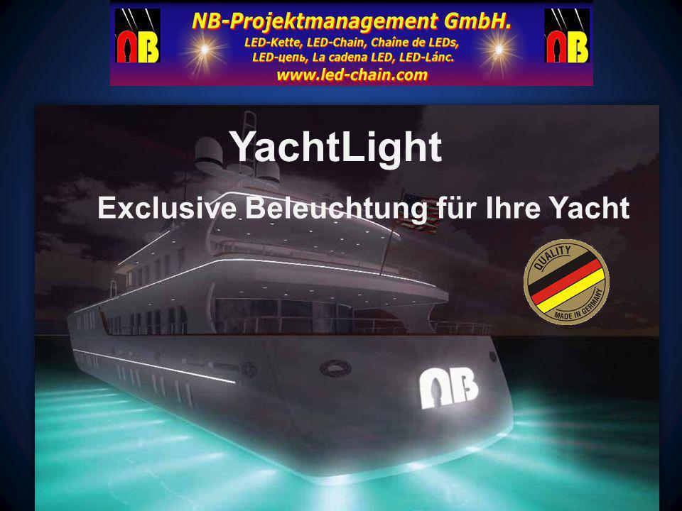 YachtLight Exclusive Beleuchtung für Ihre Yacht Setzen Sie Ihre Yacht 'ins rechte Licht': NameLight FormLight FloorLight StairLight WallLight Sie erhalten Qualität 'Made in Germany'.