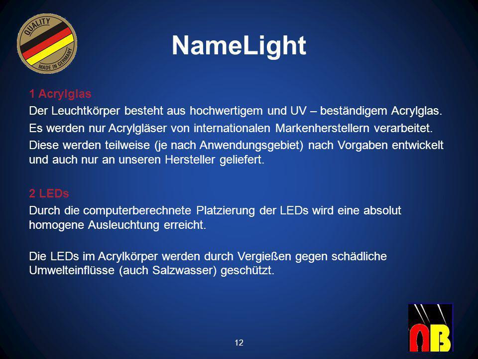 NameLight 1 Acrylglas Der Leuchtkörper besteht aus hochwertigem und UV – beständigem Acrylglas.