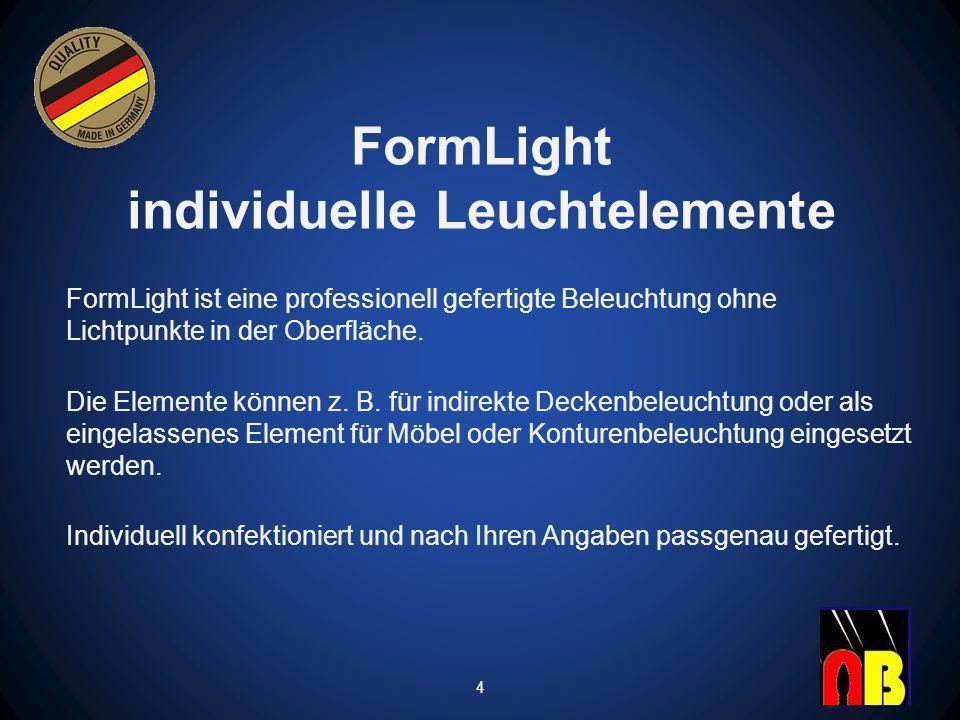 FormLight individuelle Leuchtelemente FormLight ist eine professionell gefertigte Beleuchtung ohne Lichtpunkte in der Oberfläche.