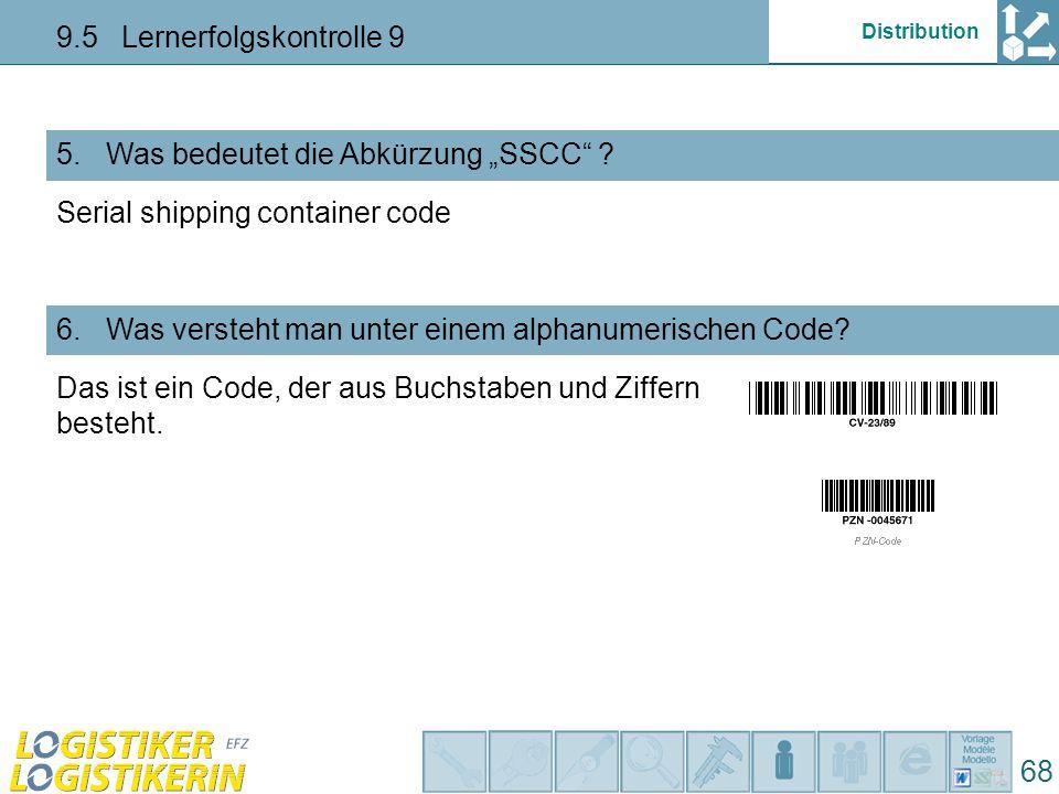 """Distribution 9.5 Lernerfolgskontrolle 9 68 Was bedeutet die Abkürzung """"SSCC"""" ? 5. Was versteht man unter einem alphanumerischen Code? 6. Serial shippi"""